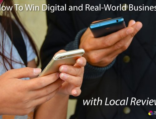How To Win Digital and Real-World Business with Local Reviews