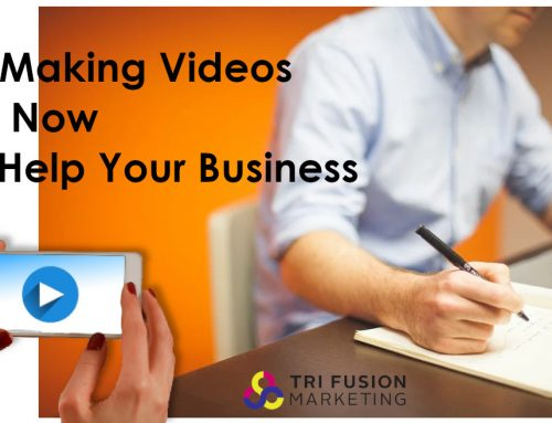 How Making Videos Right Now Can Help Your Business