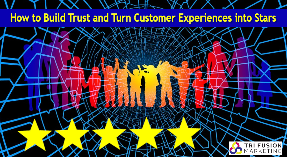 How to Build Trust and Turn Customer Experiences into Stars